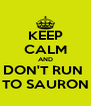 KEEP CALM AND DON'T RUN  TO SAURON - Personalised Poster A4 size