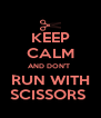 KEEP CALM AND DON'T  RUN WITH SCISSORS  - Personalised Poster A4 size
