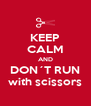 KEEP CALM AND DON´T RUN with scissors - Personalised Poster A4 size