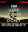 KEEP CALM AND DON'T RUNAWAY - Personalised Poster A4 size