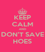 KEEP CALM AND DON'T SAVE HOES - Personalised Poster A4 size