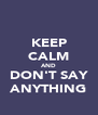 KEEP CALM AND DON'T SAY ANYTHING - Personalised Poster A4 size