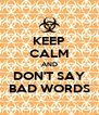 KEEP CALM AND DON'T SAY BAD WORDS - Personalised Poster A4 size