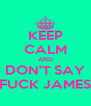 KEEP CALM AND DON'T SAY FUCK JAMES - Personalised Poster A4 size