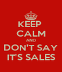 KEEP  CALM AND DON'T SAY IT'S SALES - Personalised Poster A4 size