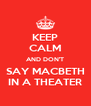 KEEP CALM AND DON'T SAY MACBETH IN A THEATER - Personalised Poster A4 size