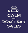 KEEP  CALM AND DON'T SAY SALES - Personalised Poster A4 size