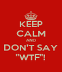"KEEP CALM AND DON'T SAY ""WTF""! - Personalised Poster A4 size"