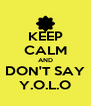KEEP CALM AND DON'T SAY Y.O.L.O - Personalised Poster A4 size