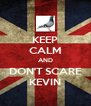 KEEP CALM AND DON'T SCARE KEVIN - Personalised Poster A4 size