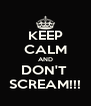 KEEP CALM AND DON'T  SCREAM!!! - Personalised Poster A4 size
