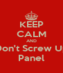 KEEP CALM AND Don't Screw Up Panel - Personalised Poster A4 size