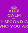 KEEP CALM AND DON'T SECOND GUESS WHO YOU ARE - Personalised Poster A4 size