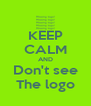 KEEP CALM AND Don't see The logo - Personalised Poster A4 size