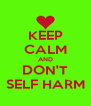 KEEP CALM AND DON'T SELF HARM - Personalised Poster A4 size