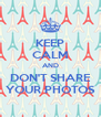 KEEP CALM AND DON'T SHARE YOUR PHOTOS - Personalised Poster A4 size