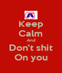Keep Calm And Don't shit On you - Personalised Poster A4 size