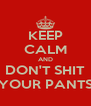 KEEP CALM AND DON'T SHIT YOUR PANTS - Personalised Poster A4 size