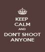 KEEP  CALM AND  DON'T SHOOT ANYONE - Personalised Poster A4 size
