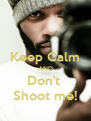 Keep Calm AND Don't  Shoot me! - Personalised Poster A4 size