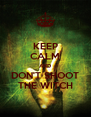 KEEP CALM AND DON'T SHOOT THE WITCH - Personalised Poster A4 size