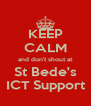 KEEP CALM and don't shout at St Bede's ICT Support - Personalised Poster A4 size