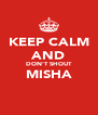 KEEP CALM AND DON'T SHOUT MISHA  - Personalised Poster A4 size