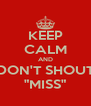 "KEEP CALM AND DON'T SHOUT ""MISS"" - Personalised Poster A4 size"