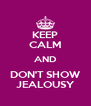 KEEP CALM AND DON'T SHOW JEALOUSY - Personalised Poster A4 size