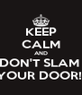 KEEP CALM AND DON'T SLAM  YOUR DOOR!  - Personalised Poster A4 size