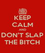 KEEP CALM AND DON'T SLAP THE BITCH - Personalised Poster A4 size