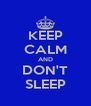 KEEP CALM AND DON'T SLEEP - Personalised Poster A4 size