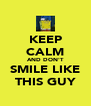 KEEP CALM AND DON'T SMILE LIKE THIS GUY - Personalised Poster A4 size