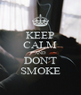 KEEP CALM AND DON'T SMOKE - Personalised Poster A4 size