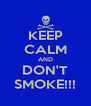 KEEP CALM AND DON'T SMOKE!!! - Personalised Poster A4 size