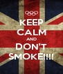KEEP CALM AND DON'T SMOKE!!!! - Personalised Poster A4 size