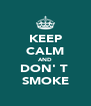 KEEP CALM AND DON' T  SMOKE - Personalised Poster A4 size