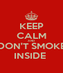 KEEP CALM AND DON'T SMOKE INSIDE  - Personalised Poster A4 size