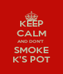 KEEP CALM AND DON'T  SMOKE K'S POT - Personalised Poster A4 size
