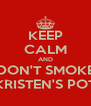 KEEP CALM AND DON'T SMOKE KRISTEN'S POT - Personalised Poster A4 size