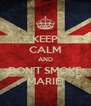 KEEP CALM AND DON'T SMOKE MARIE! - Personalised Poster A4 size