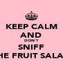 KEEP CALM AND DON'T SNIFF THE FRUIT SALAD - Personalised Poster A4 size