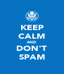KEEP CALM AND DON'T SPAM - Personalised Poster A4 size