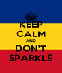 KEEP CALM AND DON'T SPARKLE - Personalised Poster A4 size