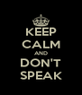 KEEP CALM AND DON'T SPEAK - Personalised Poster A4 size