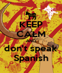 KEEP CALM AND don't speak Spanish - Personalised Poster A4 size