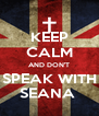 KEEP CALM AND DON'T SPEAK WITH SEANA  - Personalised Poster A4 size