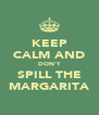 KEEP CALM AND DON'T SPILL THE MARGARITA - Personalised Poster A4 size