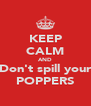 KEEP CALM AND Don't spill your POPPERS - Personalised Poster A4 size