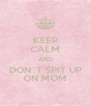 KEEP CALM AND DON`T SPIT UP ON MOM - Personalised Poster A4 size